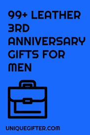 3rd anniversary gift ideas for leather 3rd anniversary gifts for him traditional anniversary