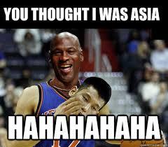 Asia Meme - you thought i was asia hahahahaha jeremy lin michael jordan