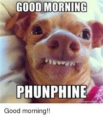 Memes Good Morning - good morning phunphine meme generator good morning dank meme on