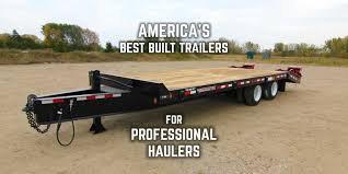 america u0027s best built trailers for professional haulers