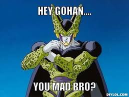 Cell Meme - image cell dies meme generator hey gohan you mad bro a7dc6d jpg