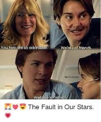 Fault In Our Stars Meme - you two are so adorable we re ust friends bestscenesig wellche not