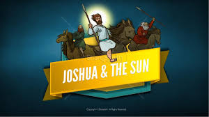 joshua and the sun sunday lesson joshua 10 1 15 joshua
