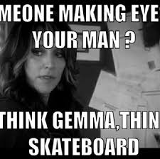 Soa Meme - think gemma think skateboard uploaded by xvrsa