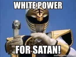 White Power Meme - white power for satan white power rangers meme generator