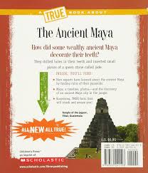 the ancient maya true books ancient civilizations jackie maloy