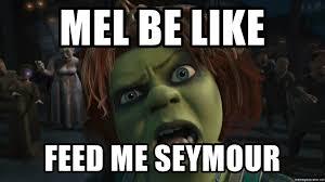 Feed Me Seymour Meme - mel be like feed me seymour princess fiona shrek meme generator