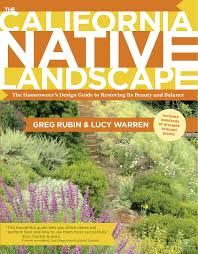 native plant guide the california native landscape the homeowner u0027s design guide to