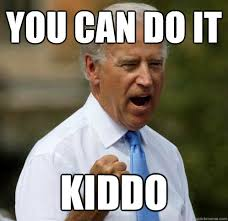 What Can You Do Meme - you can do it kiddo motivational joe biden quickmeme