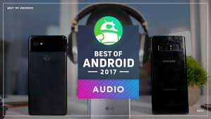 the best android best of android 2017 which phone has the best audio android