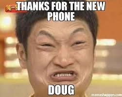 Doug Meme - thanks for the new phone doug meme impossibru guy original
