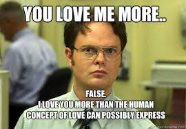 Love You More Meme - schrute memes quickmeme