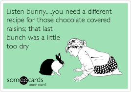 Chocolate Bunny Meme - listen bunny you need a different recipe for those chocolate