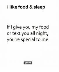 I Like Food And Sleep Meme - i like food sleep f i give you my food or text you all night you