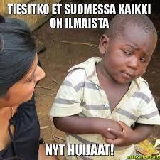 Suomi Memes - tiesitko et suomessa kaikki on ilmaista nyt huijaat suomessa ei