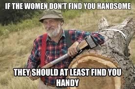 Lumberjack Meme - handsom or handy meme by snowman007 memedroid