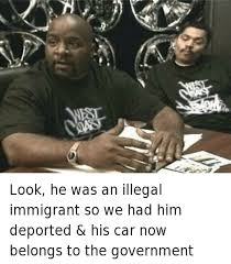 Pimp My Ride Meme - look he was an illegal immigrant so we had him deported his car