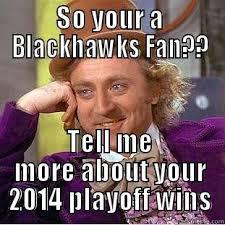 Blackhawks Meme - condescending wonka memes quickmeme
