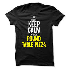 Round Table Pizza Careers Special I Cant Keep Calm I Work At Round Table Pizza T Shirt