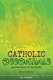 catholic essentials an overview of the faith ave maria press