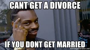 Divorce Guy Meme - cant get a divorce if you dont get married black guy pointing