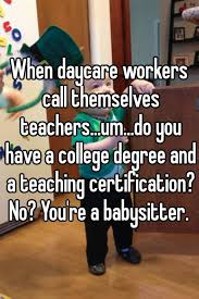 Childcare Meme - when daycare workers call themselves teachers um do you have a