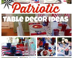Fourth Of July Table Decoration Ideas 4th Of July Decor 10 Awesome Patriotic Table Decor Ideas
