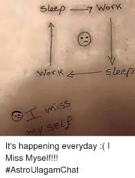 Sleep At Work Meme - sleep 7 work vnor k sleep t miss y sel ma it s happening everyday