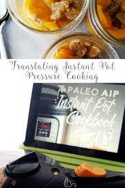 translating instant pot pressure cooking real food u0026 love