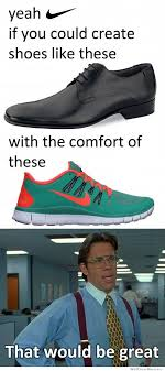 Nike Meme - yeah nike if you could create shoes like these weknowmemes