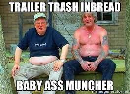 Trailer Trash Memes - trailer trash inbread baby ass muncher rednecks meme generator