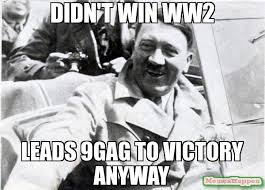 Victory Meme - didn t win ww2 leads 9gag to victory anyway meme nice guy hitler
