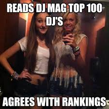 Top 100 Memes - reads dj mag top 100 dj s agrees with rankings rave girl quickmeme