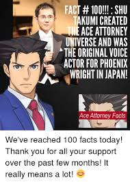 Phoenix Wright Meme - fact 100 fact 100 shu kumi created ace attorney universe and
