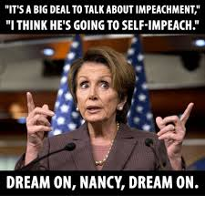 it s a big deal to talk about impeachment i think he s goingtoself