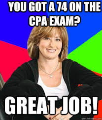 Cpa Exam Meme - you got a 74 on the cpa exam great job sheltering suburban mom