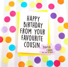cousin birthday card happy birthday from your favourite cousin birthday card