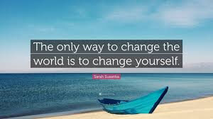 Susan Susanka Sarah Susanka Quote U201cthe Only Way To Change The World Is To