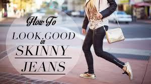 look good in skinny jeans youtube