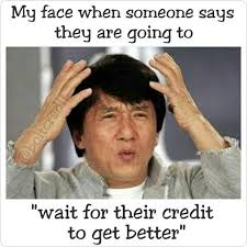 Awesome Meme Quotes - image result for the look on my clients face when their credit score
