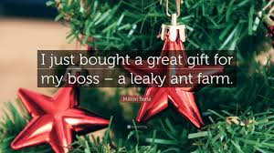 milton berle quote u201ci just bought a great gift for my boss u2013 a