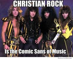 Rock Music Memes - christian rock is the comic sans of music weknowmemes