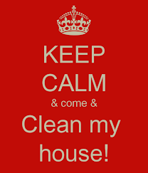 Clean My House Keep Calm U0026 Come U0026 Clean My House Poster Kelly Perez Keep