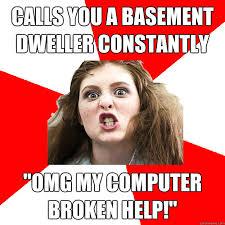 Basement Dweller Meme - calls you a basement dweller constantly omg my computer broken