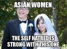 Asian Women Meme - asian women the self hatred is strong with this one make a meme