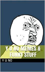 Funny Y U No Memes - y u no memes funny stuff by me gusta