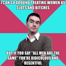 Sluts Memes - i can go around treating women as sluts and bitches but if you say