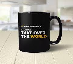 graduation mug graduation mug step one graduate step two take the