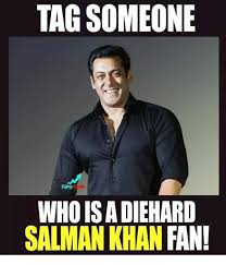 Tag Someone Who Memes - tag someone an who is a diehard salman khan fan meme on esmemes com