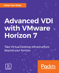 advanced vdi with vmware horizon 7 video packt books